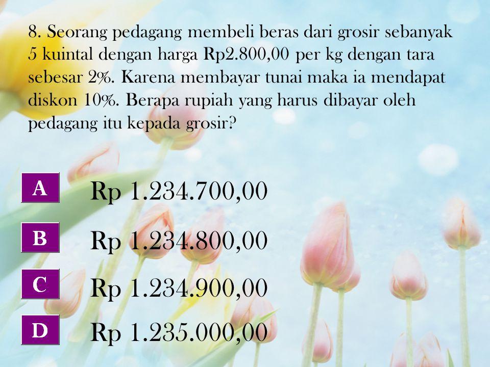 8. Seorang pedagang membeli beras dari grosir sebanyak 5 kuintal dengan harga Rp2.800,00 per kg dengan tara sebesar 2%. Karena membayar tunai maka ia