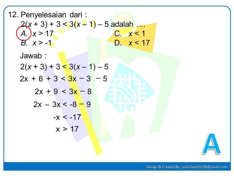 Salah satu faktor 3 – 5x – 2x 2 adalah.... A.1 + 2xC. 2 – x B.1 – 2xD. 2 + x 11. Jawab : 3 – 5x – 2x 2 = - 2x 2 – 5x + 3 pq = -6 p + q = -5 p =1 q =-6