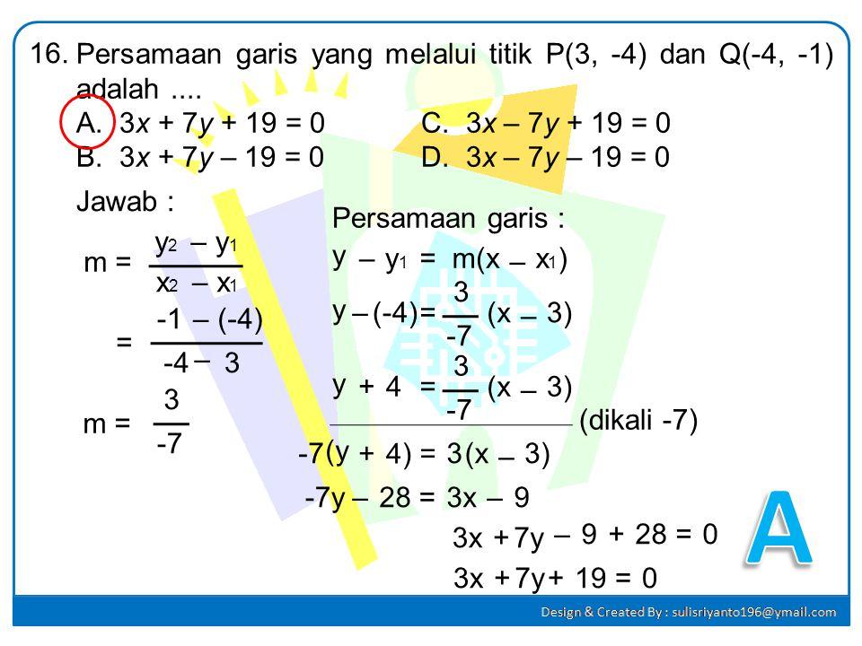 Gradien garis yang melalui titik (3, -1) dan (1, b) adalah -2. Nilai b adalah.... A.3C. -1 B.1D. -3 15. Jawab : Garis melalui (3, -1) dan (1, b) Gradi