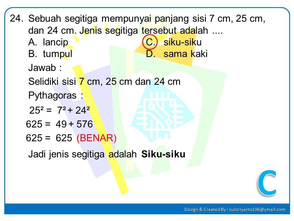 Perhatikan gambar berikut !23. Jawab : Garis l pada segitiga ABC dinamakan.... A.garis bagi B.garis tinggi C.garis berat D.garis sumbu A B C D l Garis
