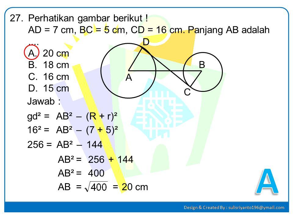 Perhatikan gambar berikut ! Luas juring POQ pada gambar adalah.... A.102,7 cm² B.123,2 cm² C.154,0 cm² D.246,3 cm² 26. Jawab : P O Q 72° Luas juring =