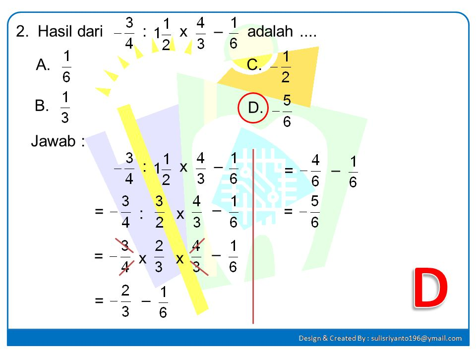 1. Hasil dari 90 : (-5) + 2 x (-12) adalah.... A.-42C. -4 B.-12D. -2 Jawab : 90 : (-5) + 2 x (-12) = -18+(-24) =-42