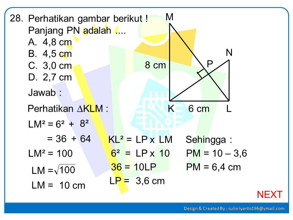 Perhatikan gambar berikut !27. AD = 7 cm, BC = 5 cm, CD = 16 cm. Panjang AB adalah.... A.20 cm B.18 cm C.16 cm D.15 cm A B C D Jawab : gd² =AB²–(R + r