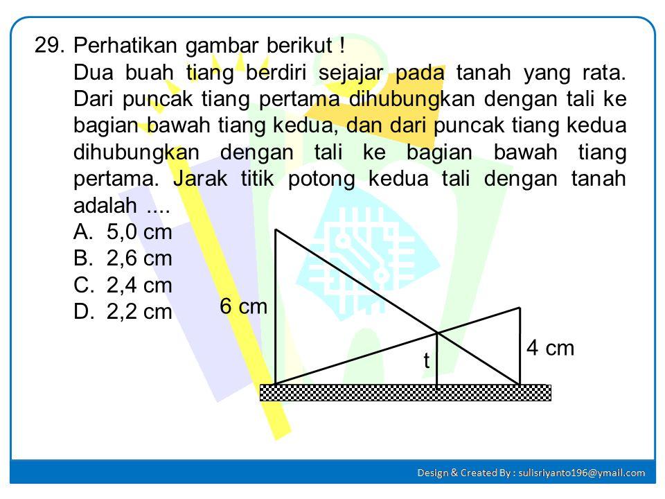 Perhatikan gambar berikut ! Panjang PN adalah.... A.4,8 cm B.4,5 cm C.3,0 cm D.2,7 cm 28. KL M N P 8 cm 6 cm Perhatikan gambar ! o x ox o Sehingga : 8