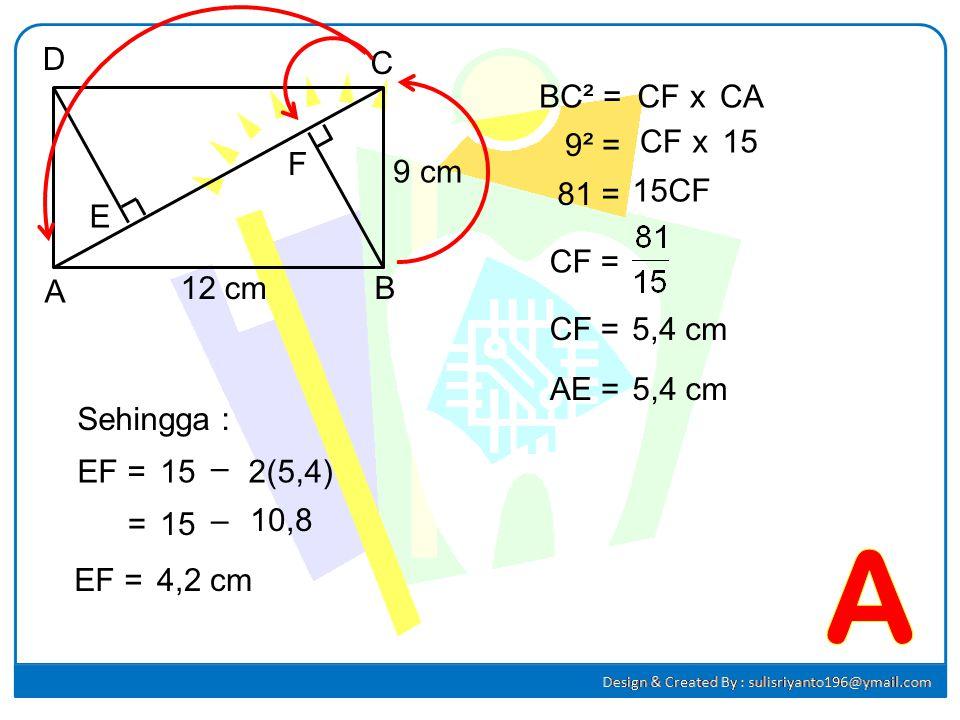 31.31. Perhatikan gambar berikut ! ABCD adalah persegipanjang, panjang EF adalah.... A.4,2 cm B.5,4 cm C.7,2 cm D.9,6 cm Jawab : A B C D E F 12 cm 9 c