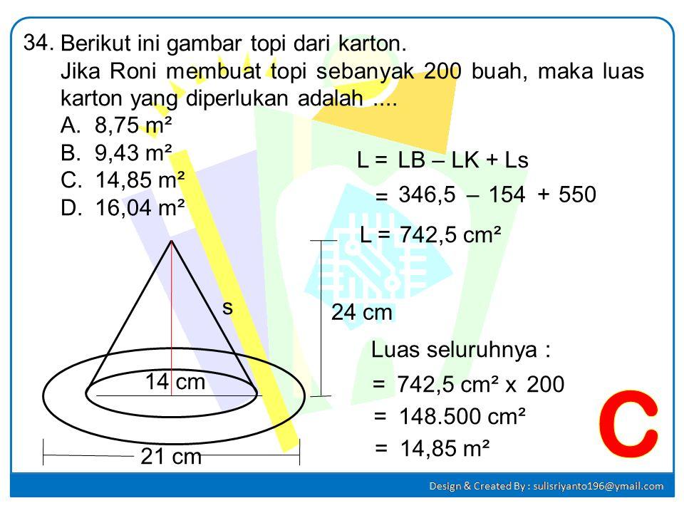 Berikut ini gambar topi dari karton. Jika Roni membuat topi sebanyak 200 buah, maka luas karton yang diperlukan adalah.... A.8,75 m² B.9,43 m² C.14,85