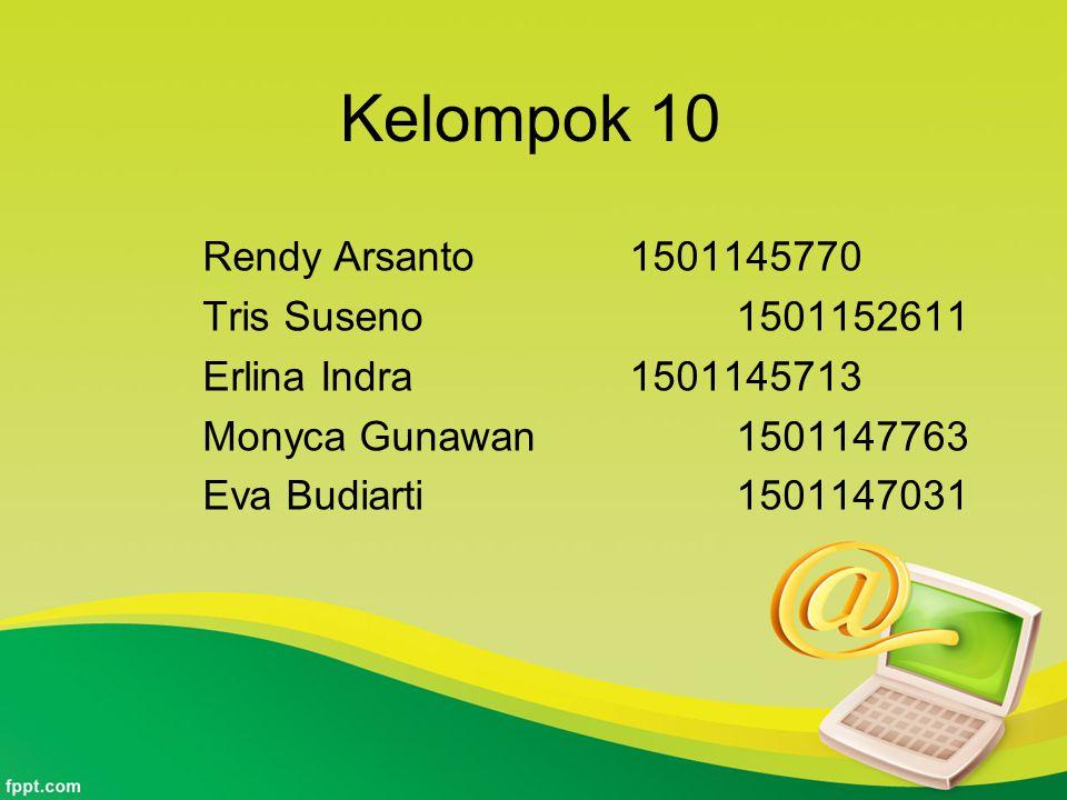 Kelompok 10 Rendy Arsanto1501145770 Tris Suseno1501152611 Erlina Indra1501145713 Monyca Gunawan1501147763 Eva Budiarti1501147031