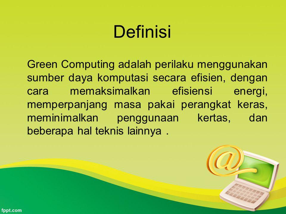 Definisi Green Computing adalah perilaku menggunakan sumber daya komputasi secara efisien, dengan cara memaksimalkan efisiensi energi, memperpanjang m
