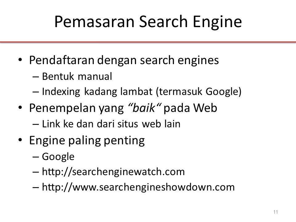 Pemasaran Search Engine • Pendaftaran dengan search engines – Bentuk manual – Indexing kadang lambat (termasuk Google) • Penempelan yang baik pada Web – Link ke dan dari situs web lain • Engine paling penting – Google – http://searchenginewatch.com – http://www.searchengineshowdown.com 11