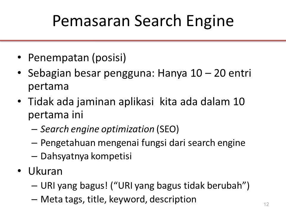Pemasaran Search Engine • Penempatan (posisi) • Sebagian besar pengguna: Hanya 10 – 20 entri pertama • Tidak ada jaminan aplikasi kita ada dalam 10 pertama ini – Search engine optimization (SEO) – Pengetahuan mengenai fungsi dari search engine – Dahsyatnya kompetisi • Ukuran – URI yang bagus.