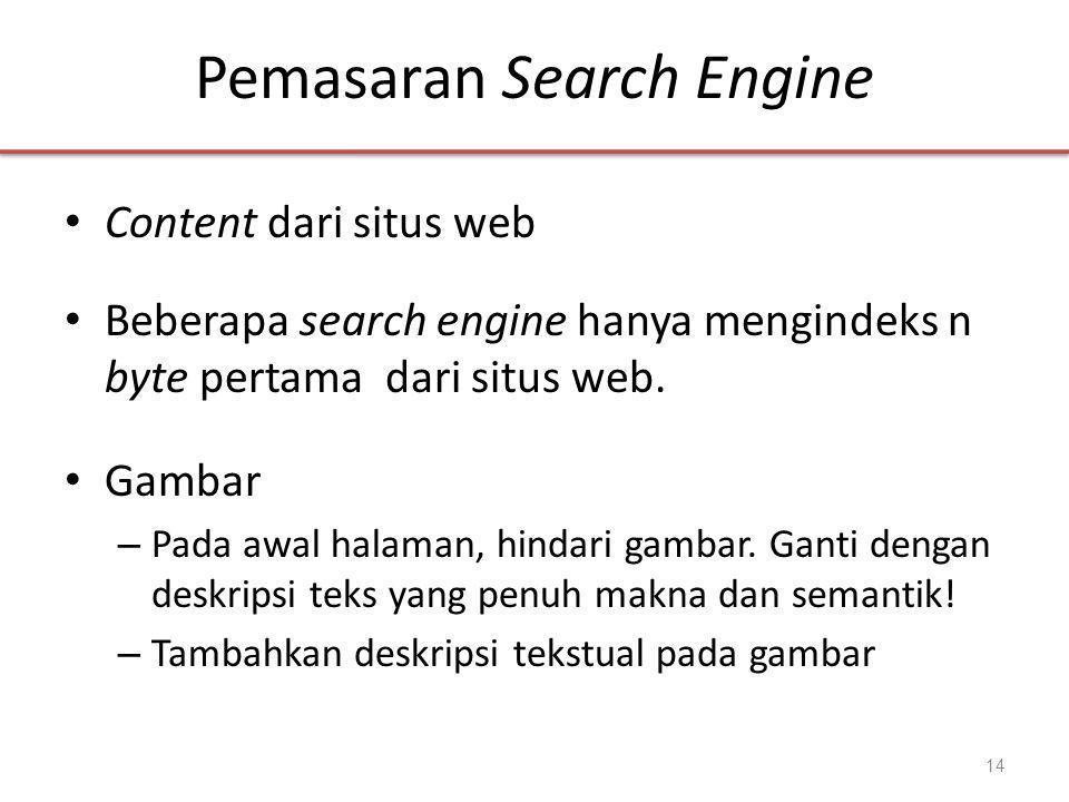 Pemasaran Search Engine • Content dari situs web • Beberapa search engine hanya mengindeks n byte pertama dari situs web.