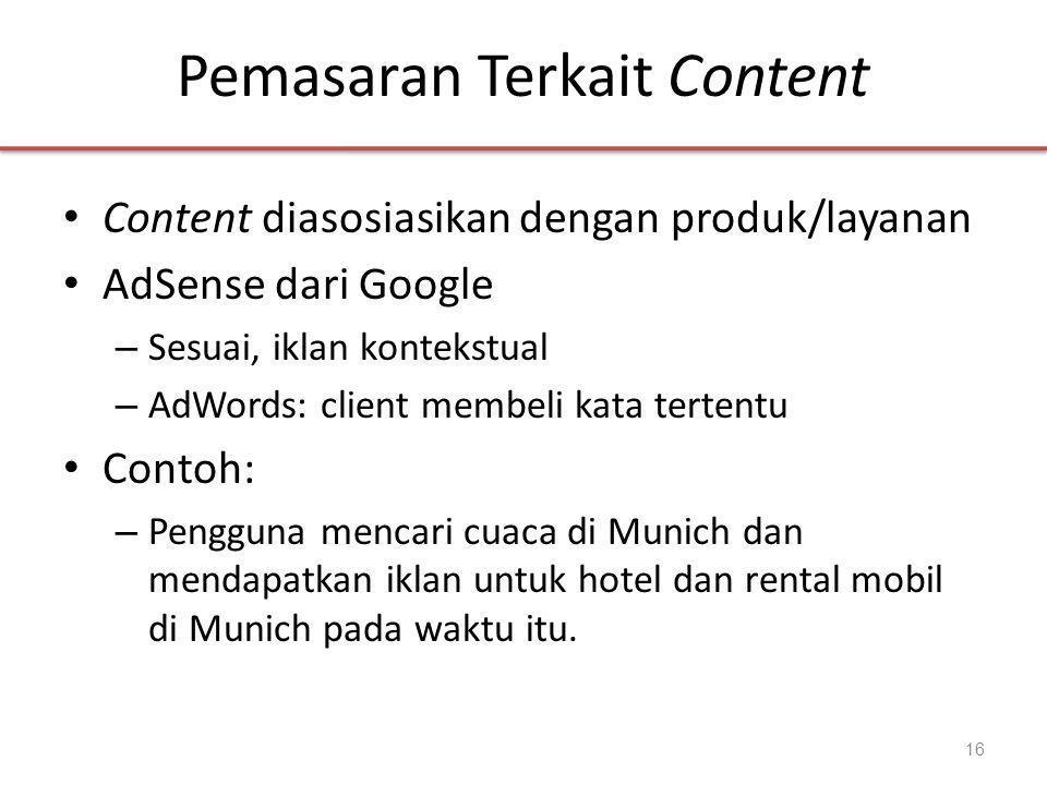 Pemasaran Terkait Content • Content diasosiasikan dengan produk/layanan • AdSense dari Google – Sesuai, iklan kontekstual – AdWords: client membeli kata tertentu • Contoh: – Pengguna mencari cuaca di Munich dan mendapatkan iklan untuk hotel dan rental mobil di Munich pada waktu itu.