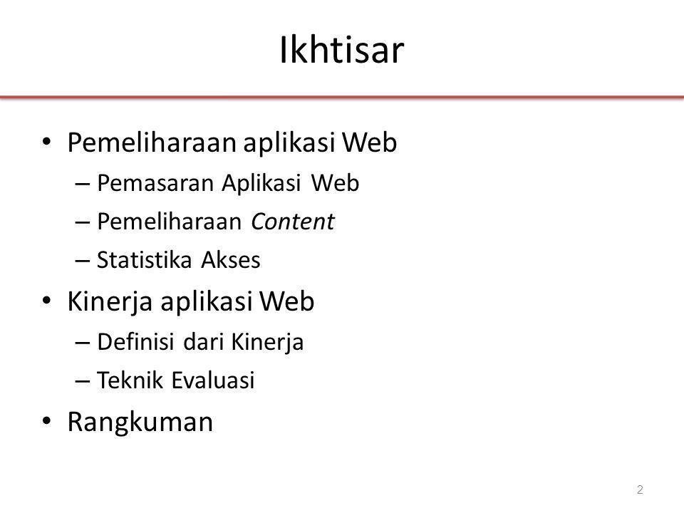 Ikhtisar • Pemeliharaan aplikasi Web – Pemasaran Aplikasi Web – Pemeliharaan Content – Statistika Akses • Kinerja aplikasi Web – Definisi dari Kinerja – Teknik Evaluasi • Rangkuman 2