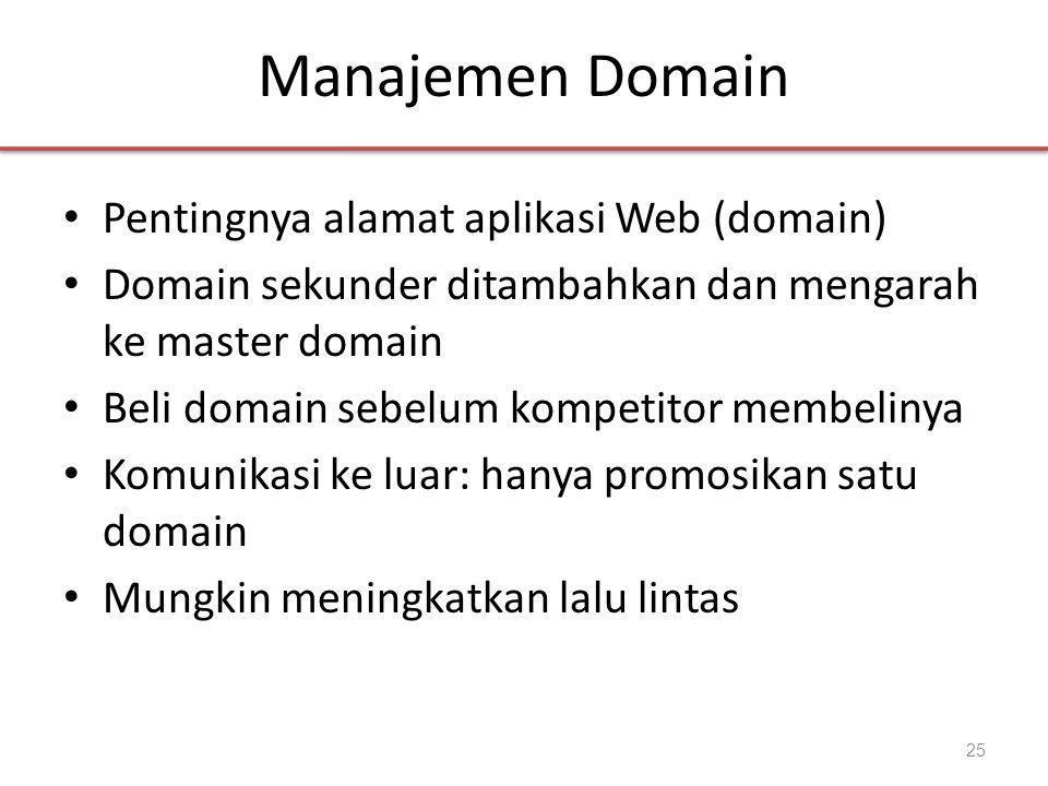 Manajemen Domain • Pentingnya alamat aplikasi Web (domain) • Domain sekunder ditambahkan dan mengarah ke master domain • Beli domain sebelum kompetitor membelinya • Komunikasi ke luar: hanya promosikan satu domain • Mungkin meningkatkan lalu lintas 25