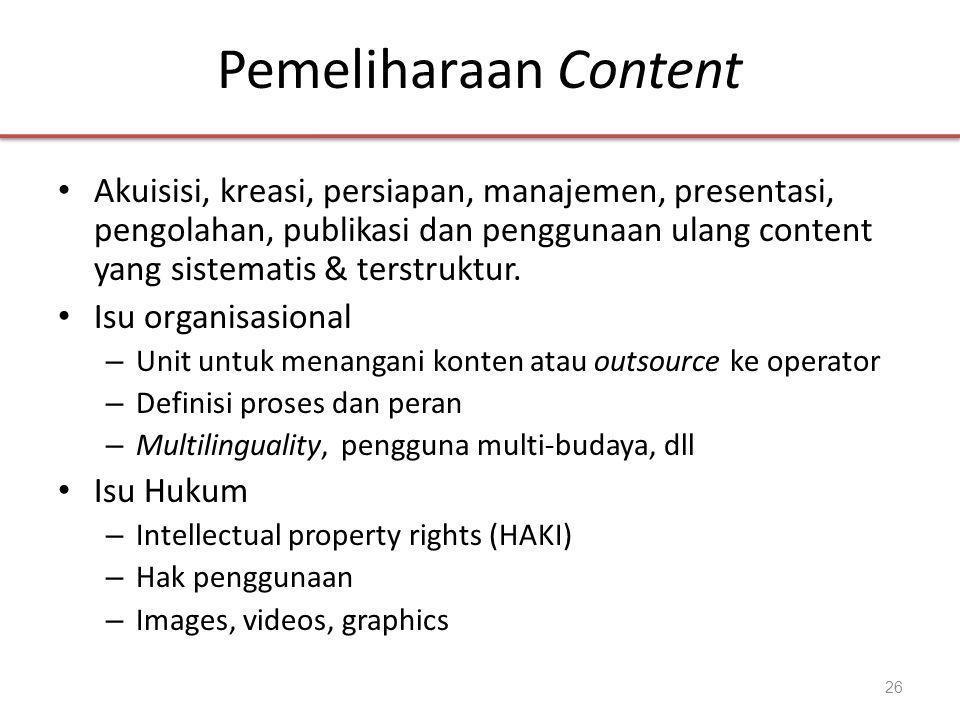Pemeliharaan Content • Akuisisi, kreasi, persiapan, manajemen, presentasi, pengolahan, publikasi dan penggunaan ulang content yang sistematis & terstruktur.