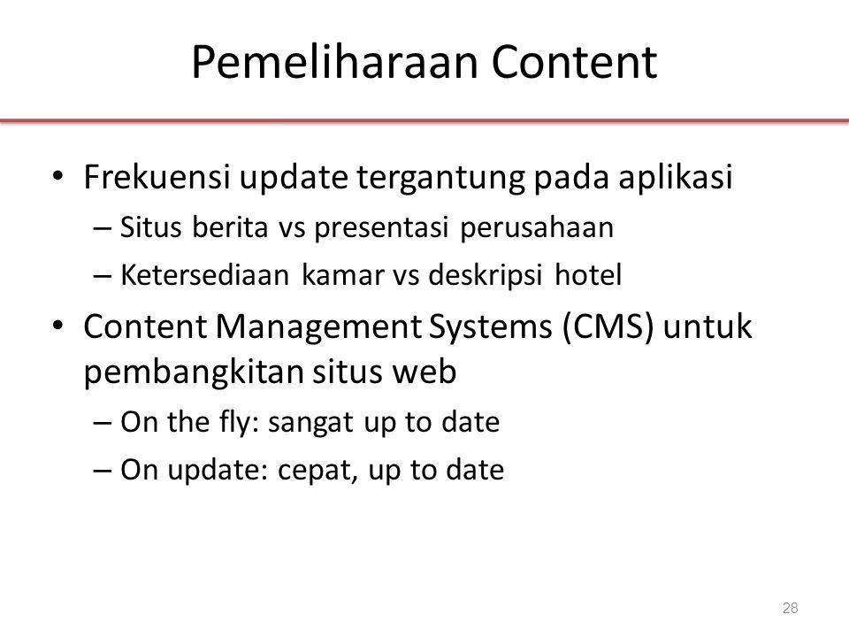 Pemeliharaan Content • Frekuensi update tergantung pada aplikasi – Situs berita vs presentasi perusahaan – Ketersediaan kamar vs deskripsi hotel • Content Management Systems (CMS) untuk pembangkitan situs web – On the fly: sangat up to date – On update: cepat, up to date 28