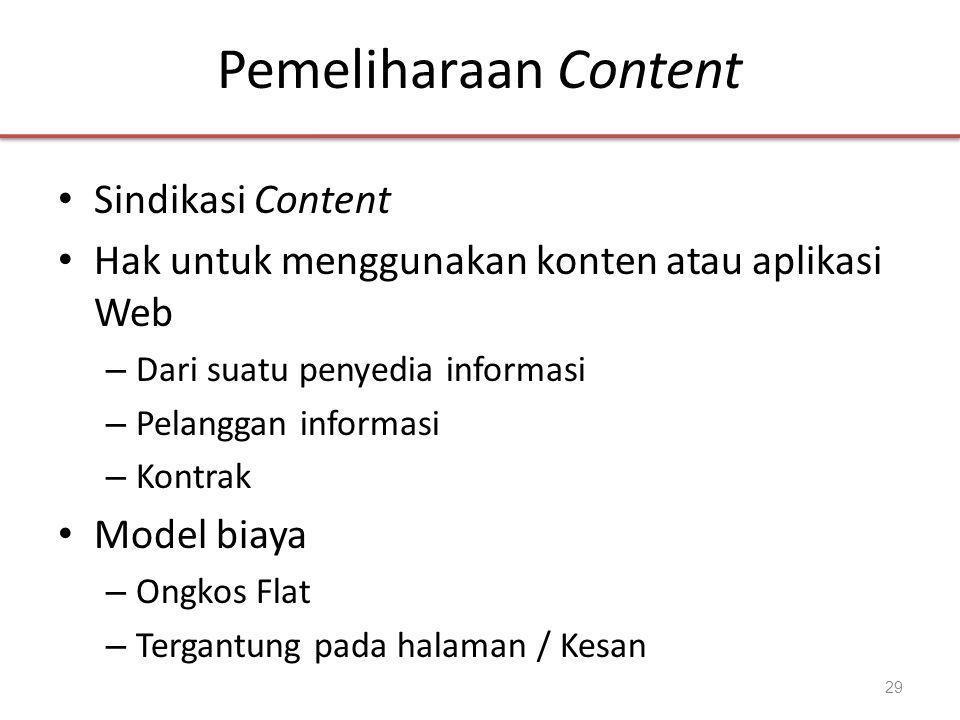 Pemeliharaan Content • Sindikasi Content • Hak untuk menggunakan konten atau aplikasi Web – Dari suatu penyedia informasi – Pelanggan informasi – Kontrak • Model biaya – Ongkos Flat – Tergantung pada halaman / Kesan 29