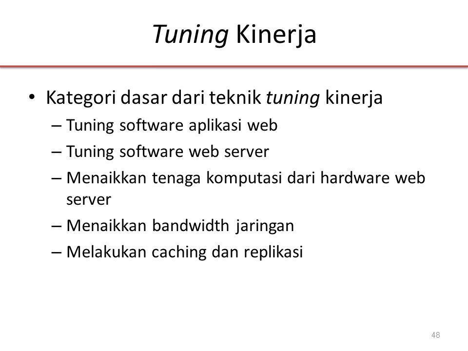 Tuning Kinerja • Kategori dasar dari teknik tuning kinerja – Tuning software aplikasi web – Tuning software web server – Menaikkan tenaga komputasi dari hardware web server – Menaikkan bandwidth jaringan – Melakukan caching dan replikasi 48