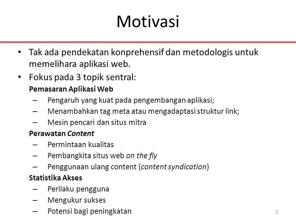 Motivasi • Tak ada pendekatan konprehensif dan metodologis untuk memelihara aplikasi web.