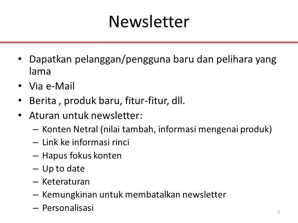 Newsletter • Dapatkan pelanggan/pengguna baru dan pelihara yang lama • Via e-Mail • Berita, produk baru, fitur-fitur, dll.