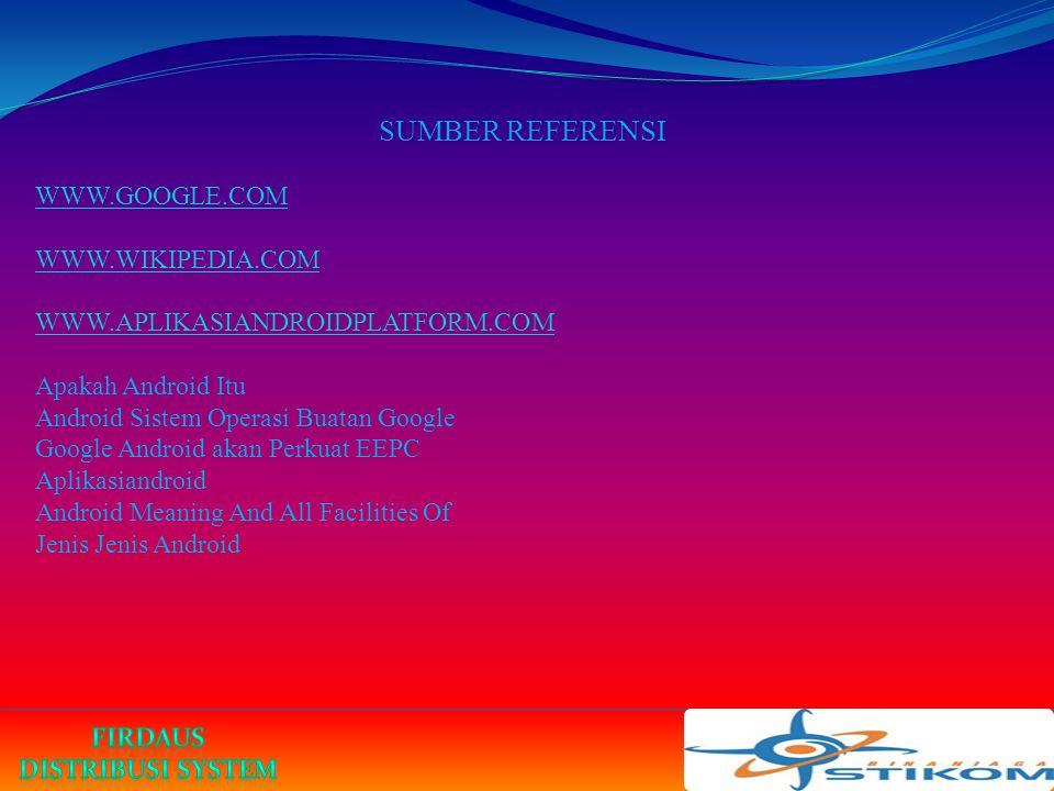 SUMBER REFERENSI WWW.GOOGLE.COM WWW.WIKIPEDIA.COM WWW.APLIKASIANDROIDPLATFORM.COM Apakah Android Itu Android Sistem Operasi Buatan Google Google Andro