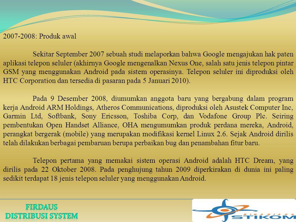 2007-2008: Produk awal Sekitar September 2007 sebuah studi melaporkan bahwa Google mengajukan hak paten aplikasi telepon seluler (akhirnya Google meng