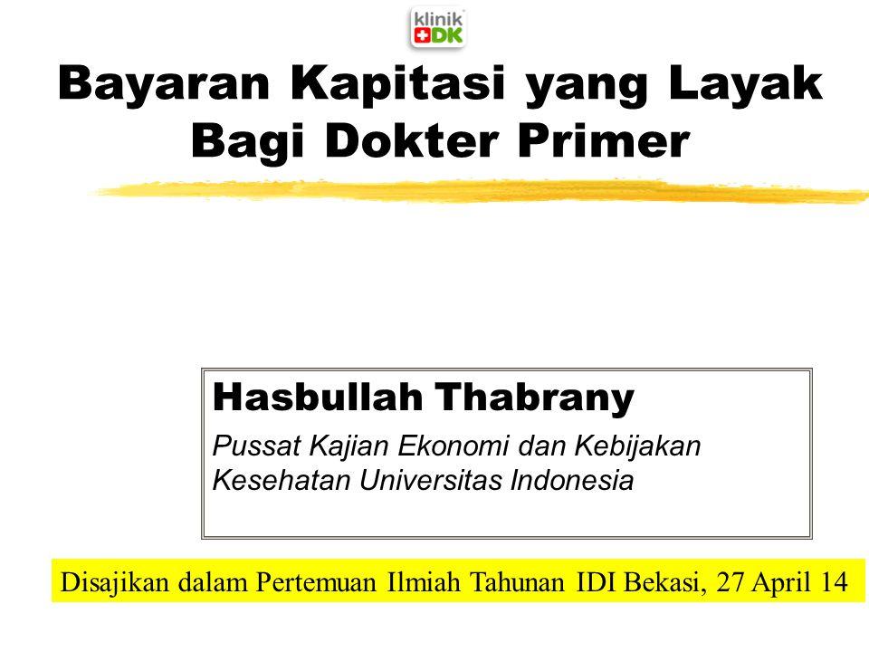 Bayaran Kapitasi yang Layak Bagi Dokter Primer Hasbullah Thabrany Pussat Kajian Ekonomi dan Kebijakan Kesehatan Universitas Indonesia Disajikan dalam