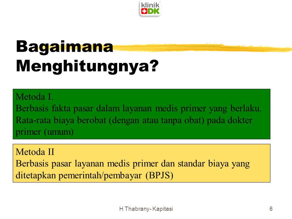 Bagaimana Menghitungnya? H Thabrany- Kapitasi6 Metoda I. Berbasis fakta pasar dalam layanan medis primer yang berlaku. Rata-rata biaya berobat (dengan