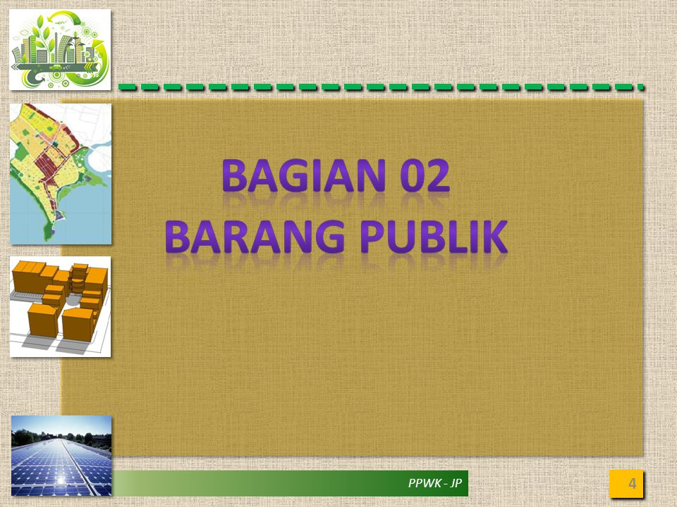 BARANG PUBLIK (Konsep) 5 GOODS : A good is something that somebody values, wants, and is willing to pay for (Krepelka, 2007).