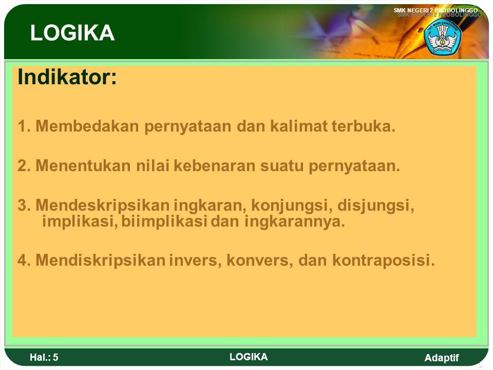 Adaptif SMK NEGERI 2 PROBOLINGGO Hal.: 5 LOGIKA Indikator: 1.