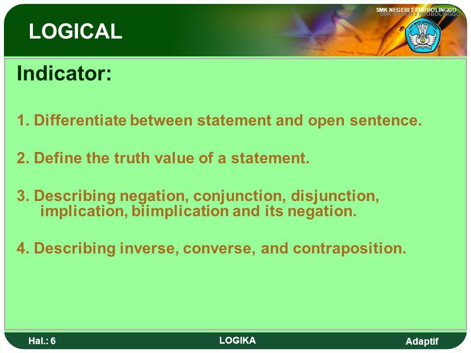 Adaptif SMK NEGERI 2 PROBOLINGGO Hal.: 6 LOGIKA LOGICAL Indicator: 1.