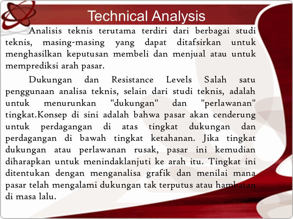 Technical Analysis Analisis teknis terutama terdiri dari berbagai studi teknis, masing-masing yang dapat ditafsirkan untuk menghasilkan keputusan membeli dan menjual atau untuk memprediksi arah pasar.