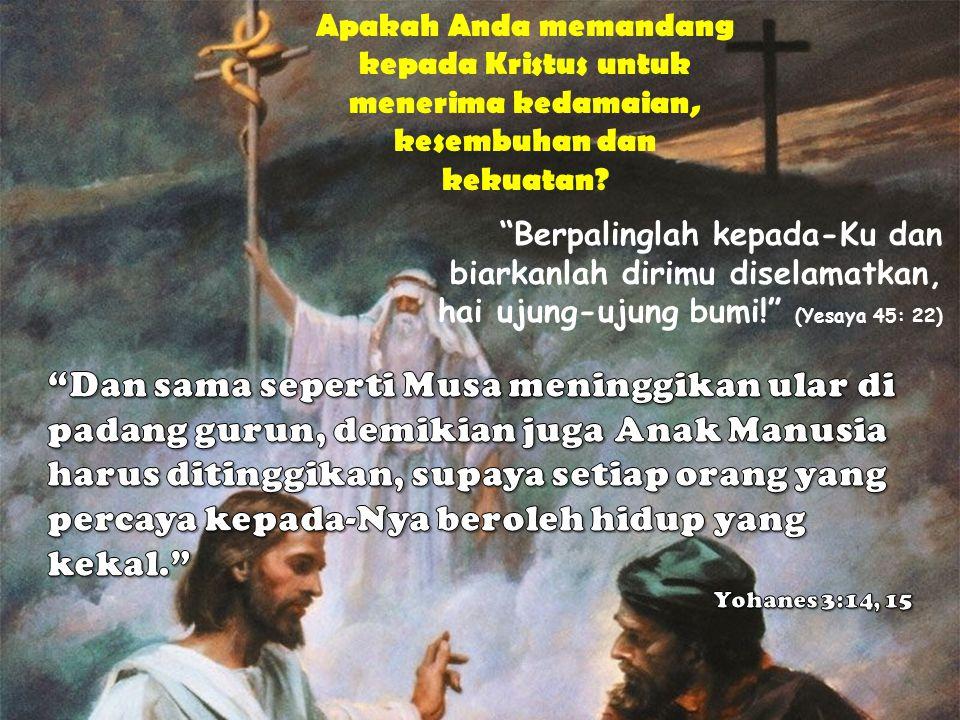 """""""Berpalinglah kepada-Ku dan biarkanlah dirimu diselamatkan, hai ujung-ujung bumi!"""" (Yesaya 45: 22) Apakah Anda memandang kepada Kristus untuk menerima"""