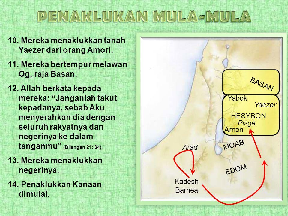 "10. Mereka menaklukkan tanah Yaezer dari orang Amori. 11. Mereka bertempur melawan Og, raja Basan. 12. Allah berkata kepada mereka: ""Janganlah takut k"