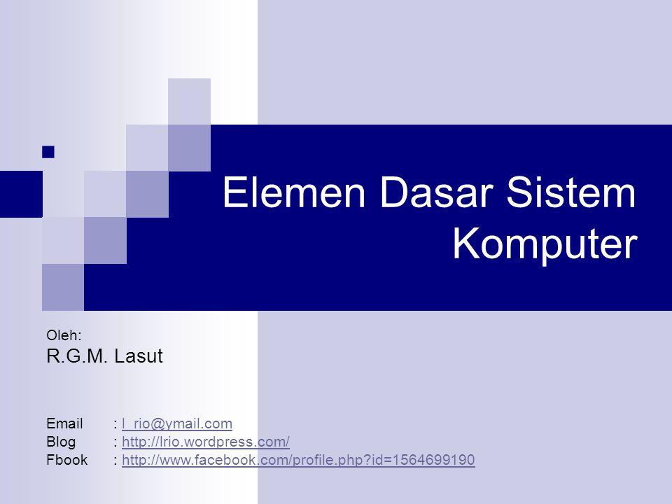 Elemen Dasar Sistem Komputer  Oleh: R.G.M.