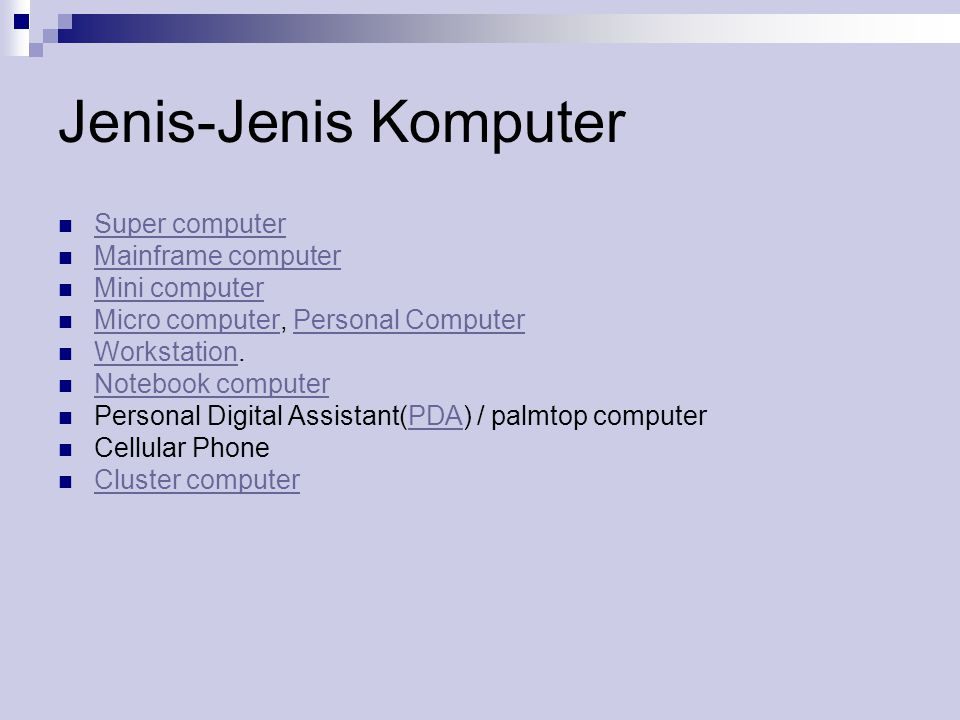 Jenis-Jenis Komputer  Super computer Super computer  Mainframe computer Mainframe computer  Mini computer Mini computer  Micro computer, Personal Computer Micro computerPersonal Computer  Workstation.