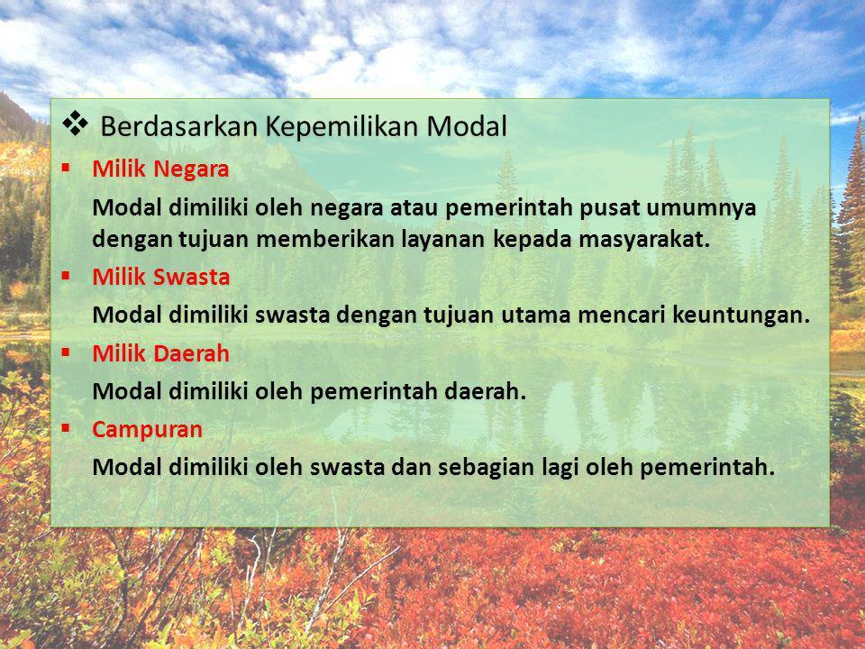  Berdasarkan Wilayah Negara o Penanaman Modal Dalam Negeri – PMDN Modal dimiliki oleh masyarakat negara itu sendiri.