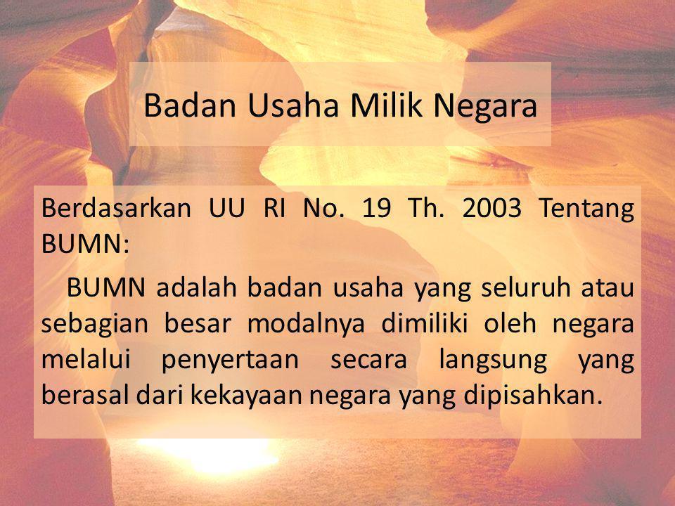 Badan Usaha Milik Negara Berdasarkan UU RI No. 19 Th. 2003 Tentang BUMN: BUMN adalah badan usaha yang seluruh atau sebagian besar modalnya dimiliki ol
