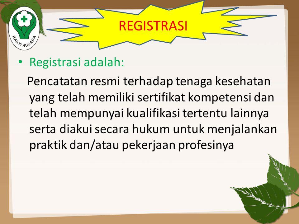 • Registrasi adalah: Pencatatan resmi terhadap tenaga kesehatan yang telah memiliki sertifikat kompetensi dan telah mempunyai kualifikasi tertentu lai