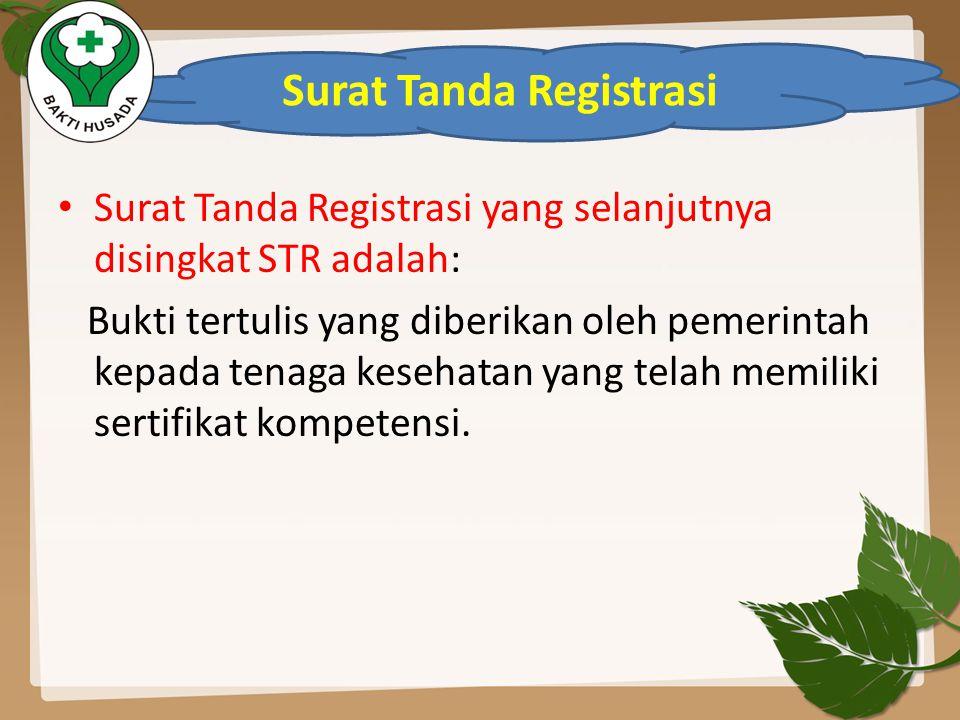 • Surat Tanda Registrasi yang selanjutnya disingkat STR adalah: Bukti tertulis yang diberikan oleh pemerintah kepada tenaga kesehatan yang telah memil