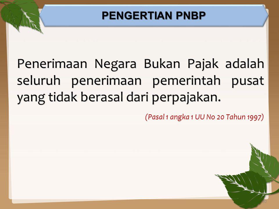 Penerimaan Negara Bukan Pajak adalah seluruh penerimaan pemerintah pusat yang tidak berasal dari perpajakan. (Pasal 1 angka 1 UU No 20 Tahun 1997) PEN
