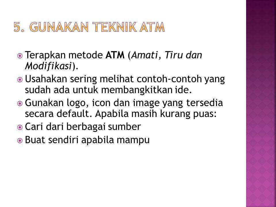  Terapkan metode ATM (Amati, Tiru dan Modifikasi).  Usahakan sering melihat contoh-contoh yang sudah ada untuk membangkitkan ide.  Gunakan logo, ic