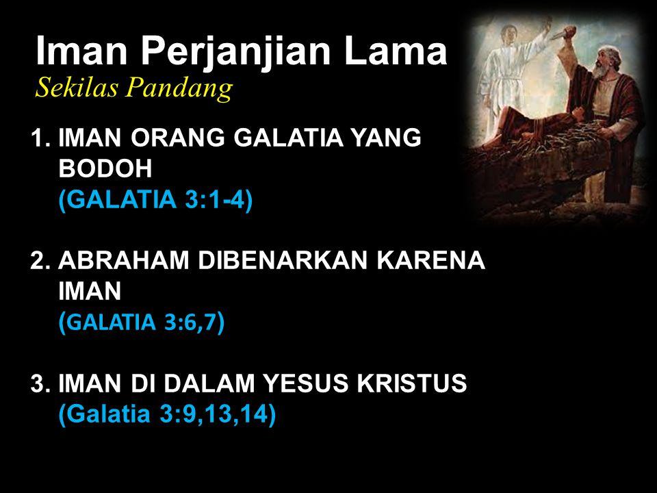 Black Iman Perjanjian Lama Sekilas Pandang 1.IMAN ORANG GALATIA YANG BODOH (GALATIA 3:1-4) 2.