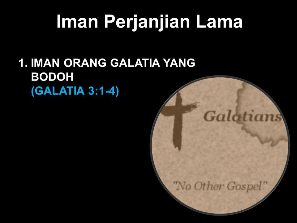 Black Iman Perjanjian Lama 1. IMAN ORANG GALATIA YANG BODOH (GALATIA 3:1-4)