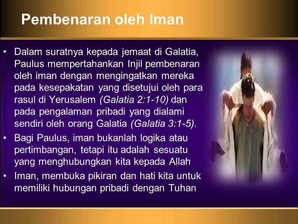 Pembenaran oleh Iman •Dalam suratnya kepada jemaat di Galatia, Paulus mempertahankan Injil pembenaran oleh iman dengan mengingatkan mereka pada kesepakatan yang disetujui oleh para rasul di Yerusalem (Galatia 2:1-10) dan pada pengalaman pribadi yang dialami sendiri oleh orang Galatia (Galatia 3:1-5).