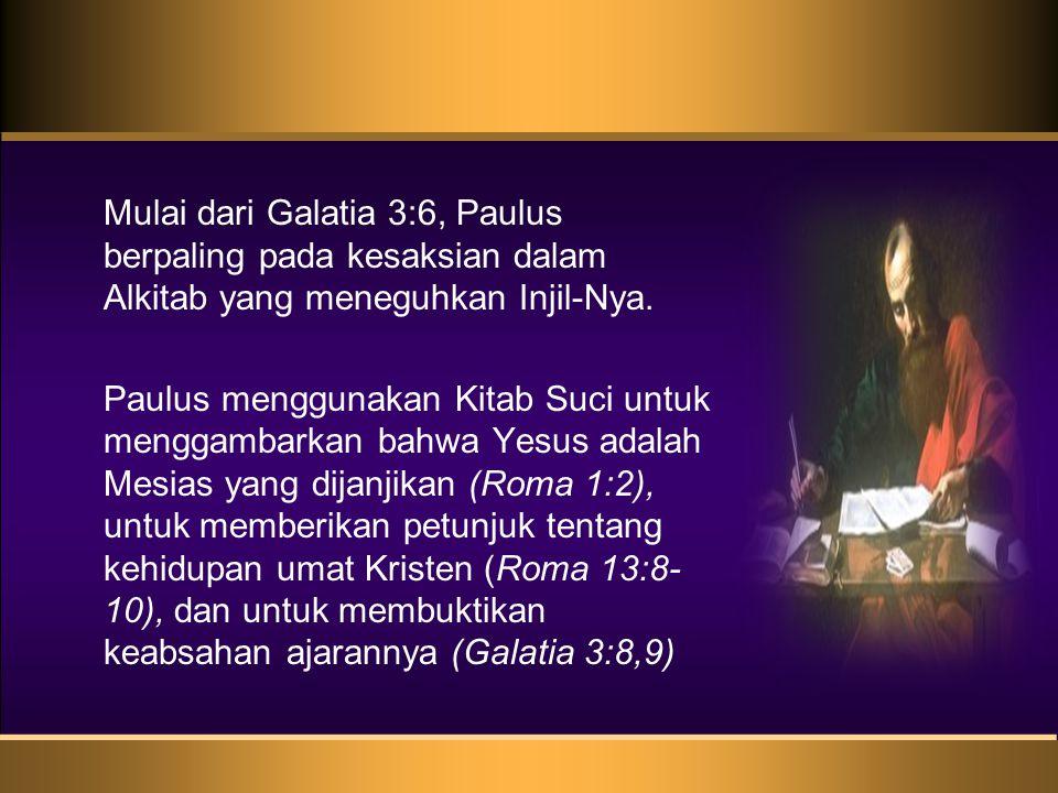 Mulai dari Galatia 3:6, Paulus berpaling pada kesaksian dalam Alkitab yang meneguhkan Injil-Nya.