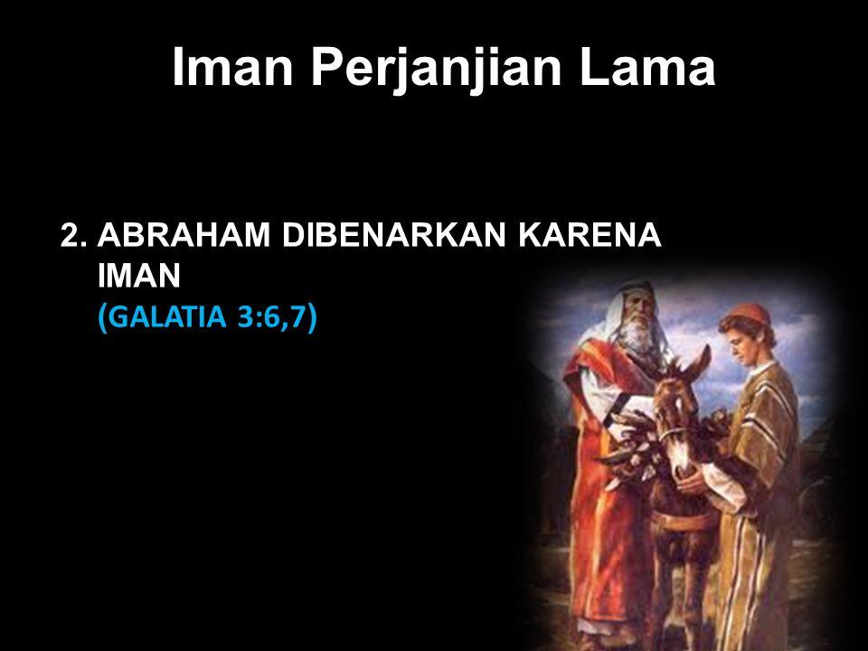 Black Iman Perjanjian Lama 2. ABRAHAM DIBENARKAN KARENA IMAN ( GALATIA 3:6,7 )