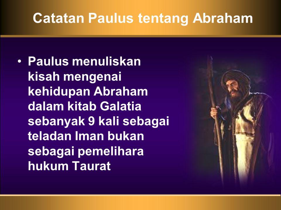 Catatan Paulus tentang Abraham •Paulus menuliskan kisah mengenai kehidupan Abraham dalam kitab Galatia sebanyak 9 kali sebagai teladan Iman bukan sebagai pemelihara hukum Taurat