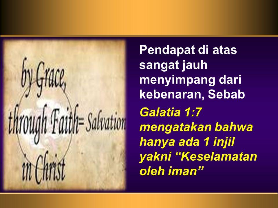 Pendapat di atas sangat jauh menyimpang dari kebenaran, Sebab Galatia 1:7 mengatakan bahwa hanya ada 1 injil yakni Keselamatan oleh iman