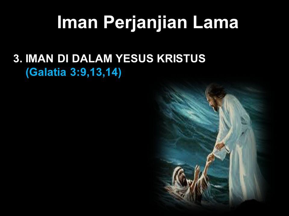 Black Iman Perjanjian Lama 3. IMAN DI DALAM YESUS KRISTUS (Galatia 3:9,13,14)